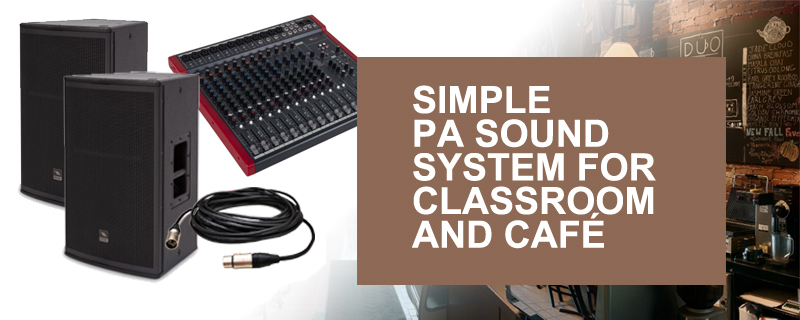Simple PA Sound System for Classroom and Cafe