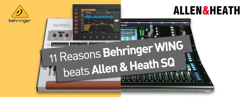 11 Reasons Behringer WING  beats Allen & Heath SQ